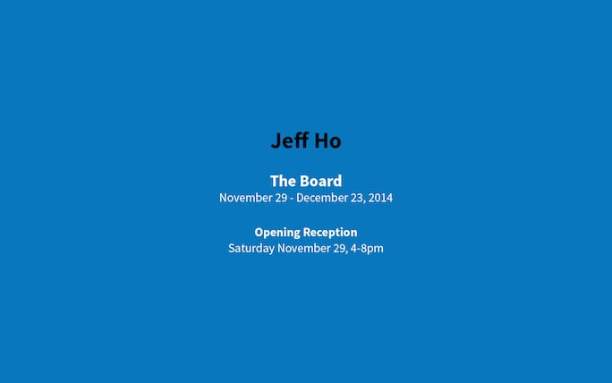 Jeff Ho Zephyr The Board show at C Nichols Project Nov 29 to Dec 23