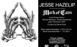 Jesse Hazelip art show, Mark of Cain. Curated by Dante Ross.