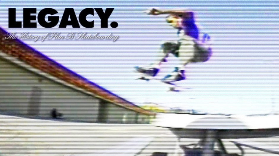 Legacy. History of Plan B Skateboarding