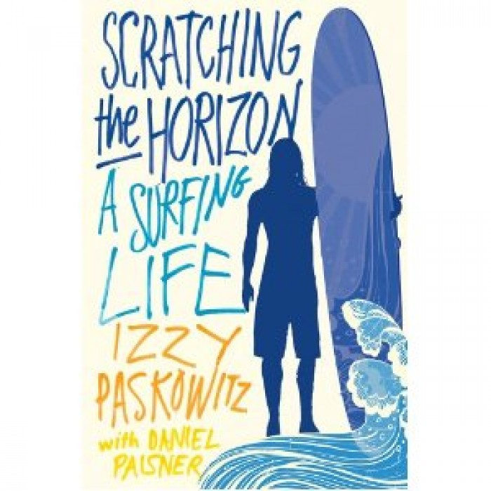 Scratching the Horizon a Surfing Memoir by Izzy Paskowitz