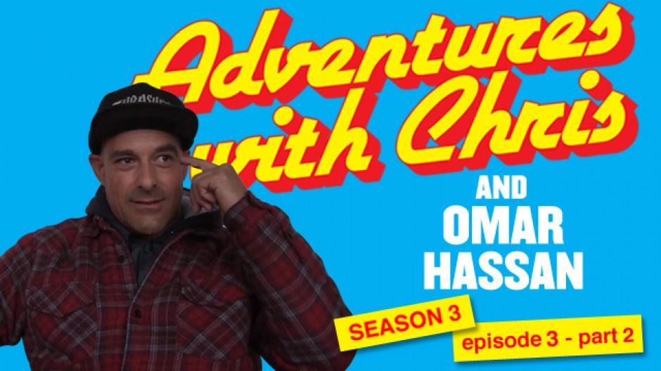 Adventures with Chris Season 3 Episode 3 Part 2 Omar Hassan